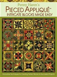 Penny Haren's Pieced Appliqué Intricate Blocks Made Easy