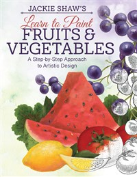 Jackie Shaw's Learn to Paint Fruits & Vegetables