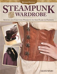 Steampunk Your Wardrobe, Revised Edition