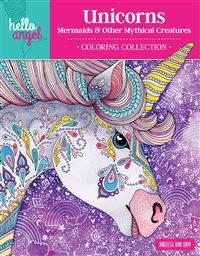 Hello Angel Unicorns, Mermaids & Other Mythical Creatures Coloring Collection