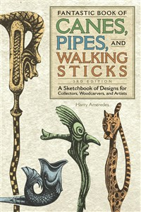 Fantastic Book of Canes, Pipes, and Walking Sticks, 3rd Edition