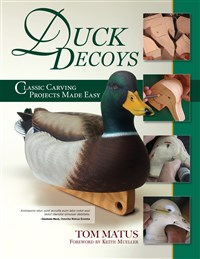 Duck Decoys: Classic Carving Projects Made Easy, 2nd Edition