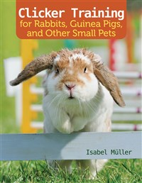 Clicker Training for Rabbits, Hamsters, and Other Small Pets
