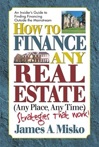 How to Finance Any Real Estate, Any Place, Any Time