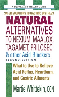 Natural Alternatives to Nexium, Maalox, Tagamet, Prilosec & Other Acid Blockers, Second Edition
