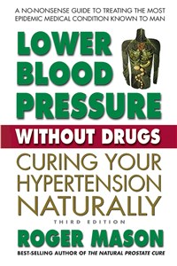 Lower Blood Pressure Without Drugs, Third Edition