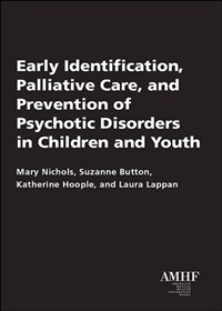 Early Identification, Palliative Care, and Prevention of Psychotic Disorders in Children and Youth