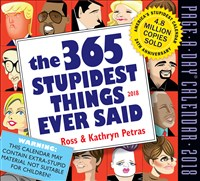 The 365 Stupidest Things Ever Said Page-A-Day Calendar 2018