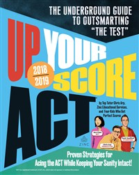 Up Your Score: ACT, 2018-2019 Edition