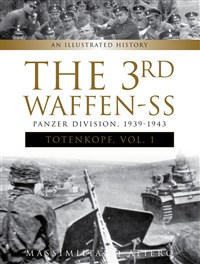 """The 3rd Waffen-SS Panzer Division """"Totenkopf,"""" 1939-1943"""