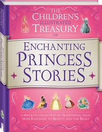 The Children's Illustrated Treasury of Classic Princess Stories