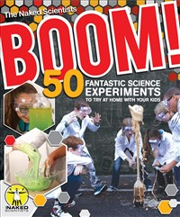 Boom! 50 Fantastic Science Experiments to Try at Home with Your Kids (PB)