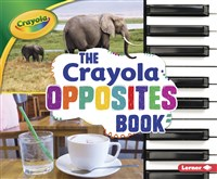 The Crayola ® Opposites Book