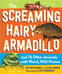 The Screaming Hairy Armadillo and 76 Other Animals with Wild, Wacky Names