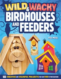 Wild & Wacky Birdhouses and Feeders