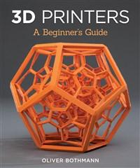 3D Printers: A Beginner's Guide