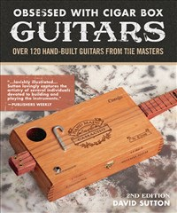 Obsession With Cigar Box Guitars, 2nd Edition