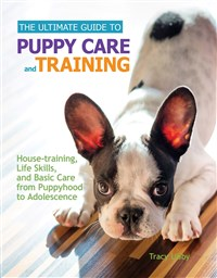 The Ultimate Guide to Puppy Care and Training