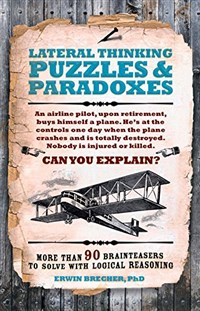 Lateral Thinking Puzzles and Paradoxes For You to Solve
