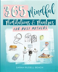 365 Mindful Meditations and Mantras for Busy Mothers