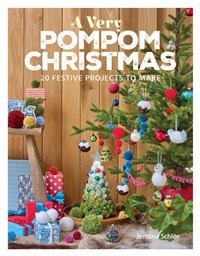 A Very Pompom Christmas: 20 Festive Projects to Make