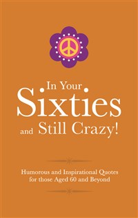 In Your Sixties and Still Crazy!