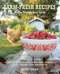 Farm Fresh Recipes from the Missing Goat Farm