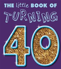 The Little Book of Turning 40