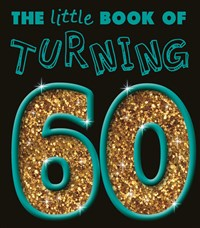 The Little Book of Turning 60