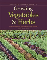 Taunton's Complete Guide to Growing Vegetables and Herbs