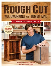 Rough Cut--Woodworking with Tommy Mac