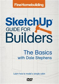 Fine Homebuilding SketchUp® Guide for Builders: The Basics