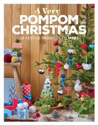 A Very Pompom Christmas: 20 Festive Projects to Make