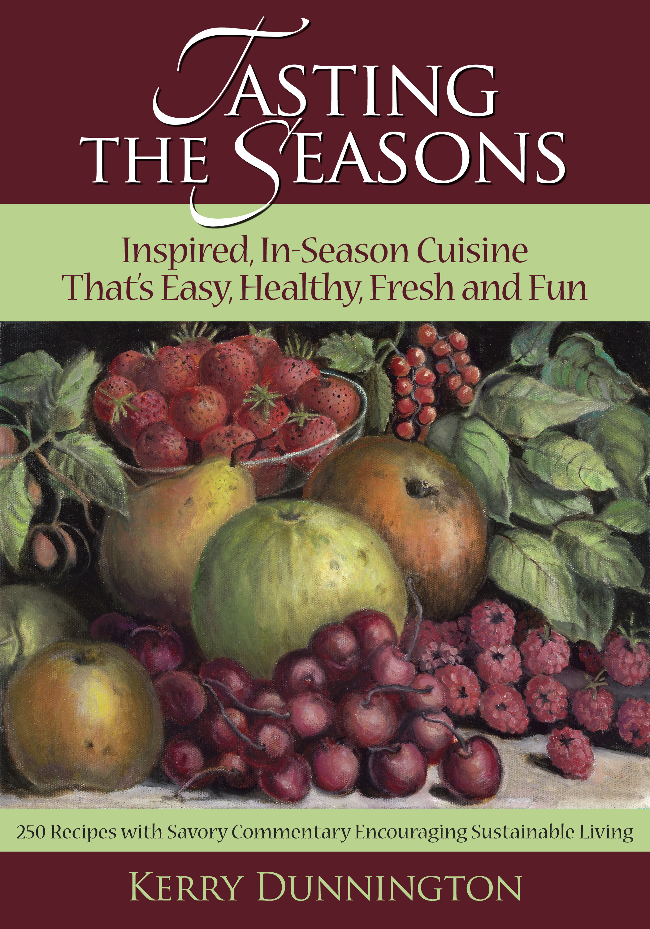 Tasting The Seasons: Inspired In-Season Cuisine That's Easy, Healthy, Fresh and Fun
