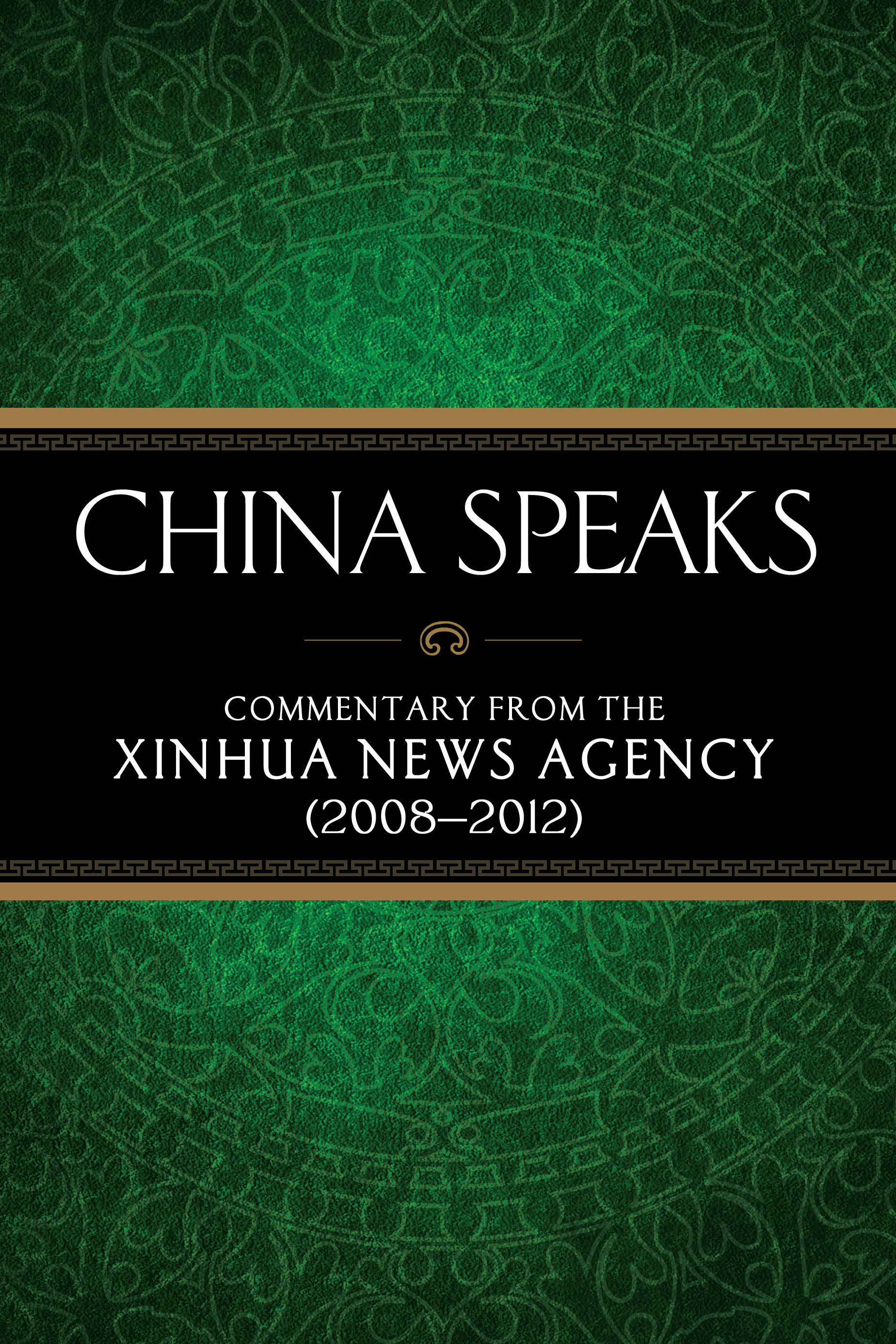 China Speaks: Commentary from the Xinhua News Agency (2008-2012)