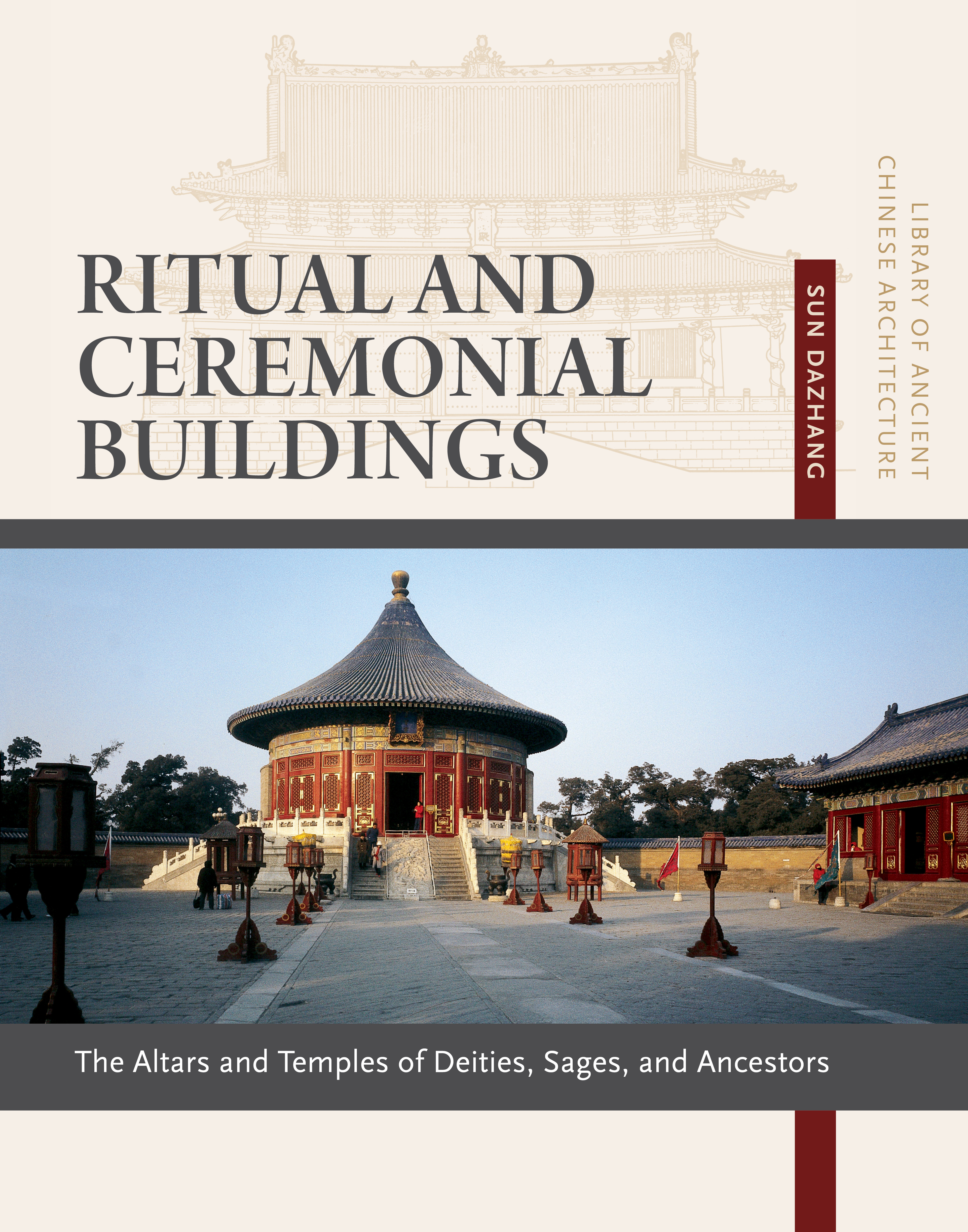 Ritual and Ceremonial Buildings: Altars and Temples of Deities, Sages, and Ancestors