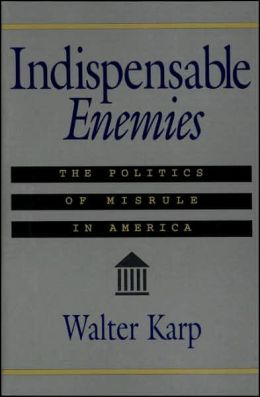 Indispensable Enemies: The Politics of Misrule in America