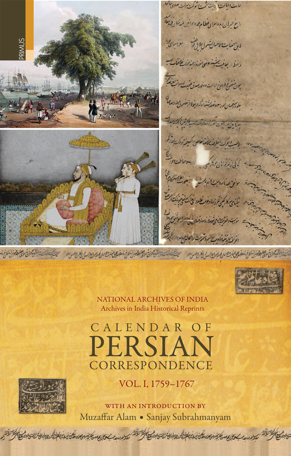 Calendar of Persian Correspondence With and Introduction by Muzaffar Alam and Sanjay Subrahmanyam, Volume I: 1759-1767
