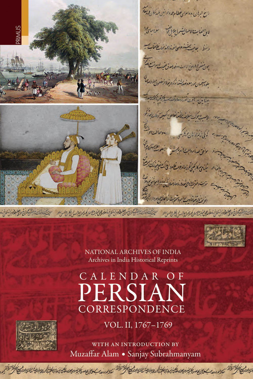 Calendar of Persian Correspondence With and Introduciton by Muzaffar Alam and Sanjay Subrahmanyam, Volume II: 1767- 1769