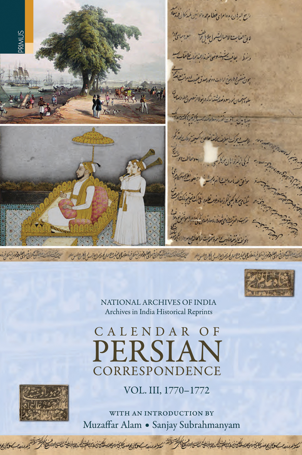 Calendar of Persian Correspondence With and Introduction by Muzaffar Alam and Sanjay Subrahmanyam, Volume III: 1770-1772