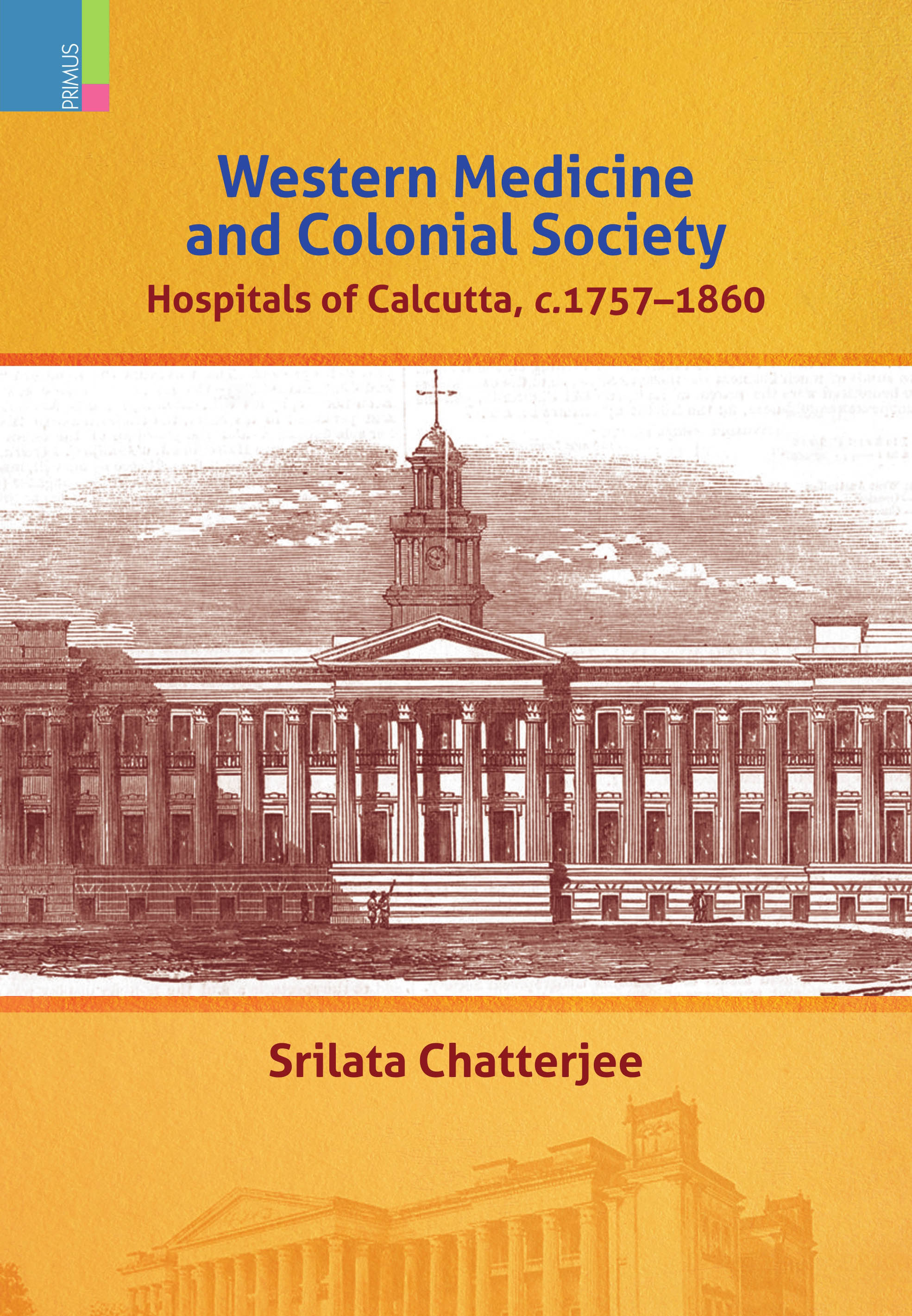 Western Medicine and Colonial Society: Hospitals of Calcutta, c. 1757-1860