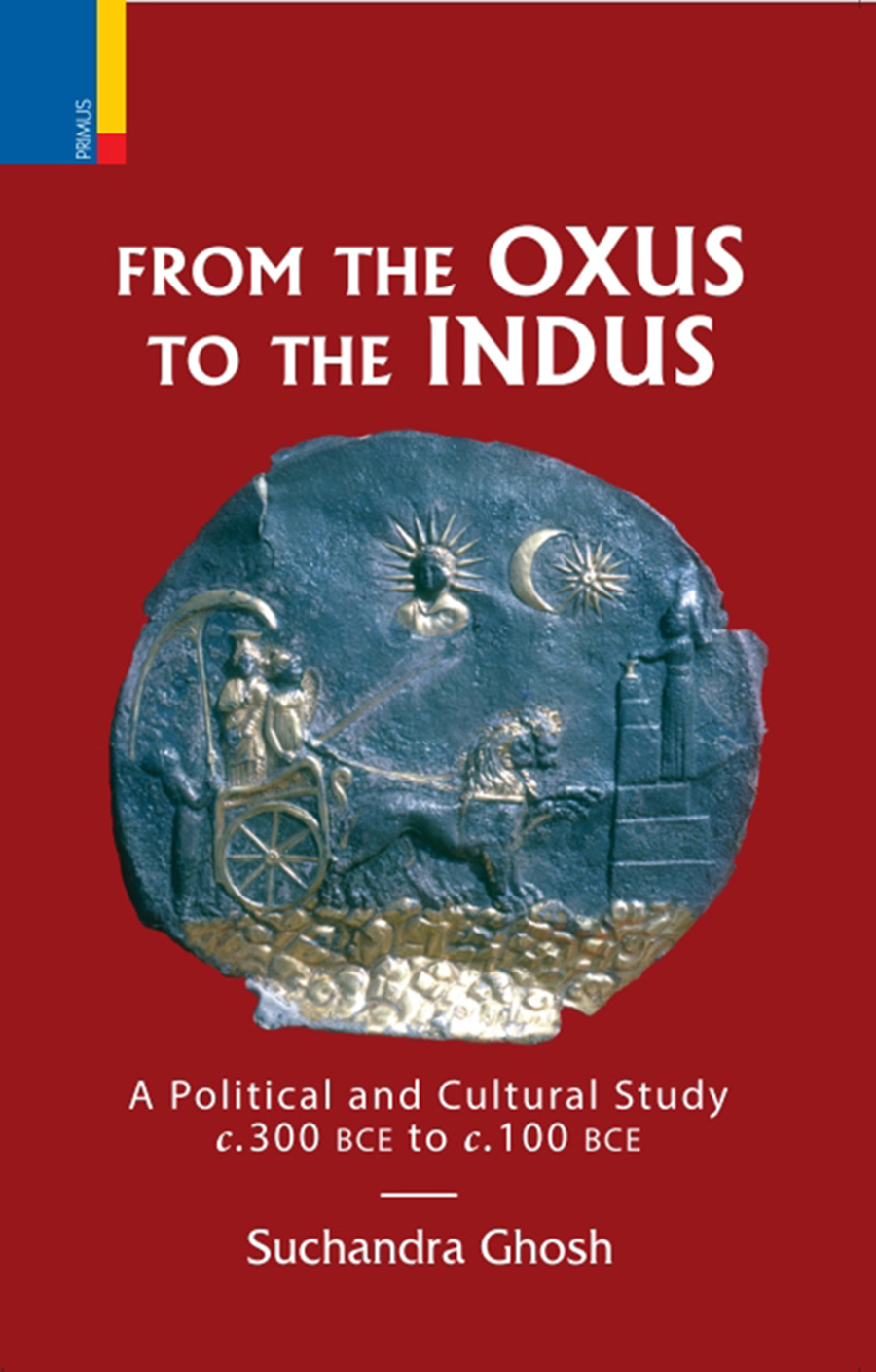 From The Oxus to The Indus: A Political and Cultural Study c. 300BCE - c. 100 BCE