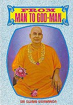 FROM MAN TO GOD-MAN: The Inspiring Life-Story of Sri Swami Sivananda.