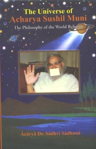 UNIVERSE OF ACHARYA SUSHIL MUNI: The Philosophy of the World Religion.
