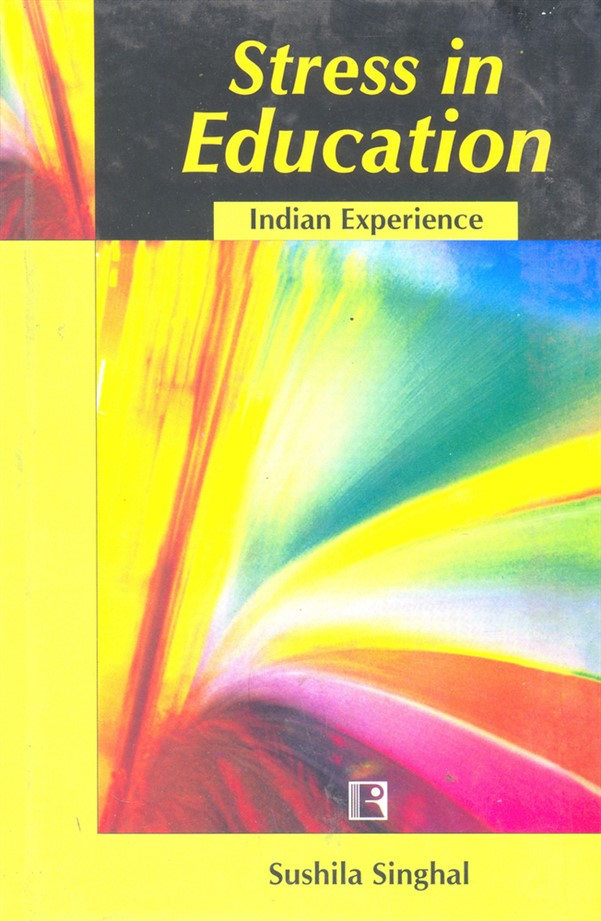 STRESS IN EDUCATION: Indian Experience.