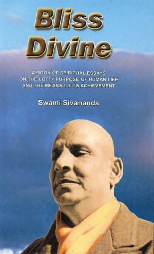 BLISS DIVINE: A Book of Spiritual Essays on the Lofty Purpose of Human Life and The Means to it's Achievement.