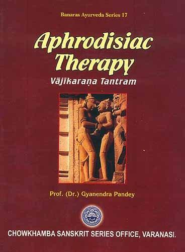 APHRODISIAC THERAPY: Vajikarana Tantram.