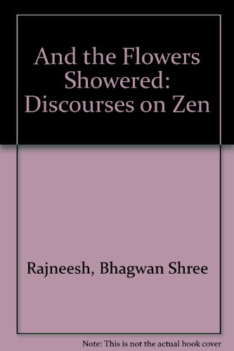 AND THE FLOWERS SHOWERED: Discourses on Zen.