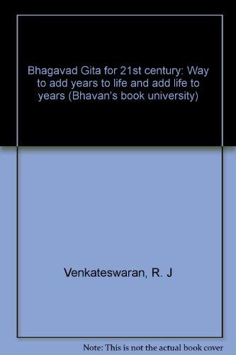 BHAGAVAD GITA FOR 21st CENTURY: Way to Add Years to Life and Add Life to Years.