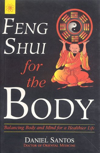 FENG SHUI FOR THE BODY: Balancing Body and Mind for a Healthier Life.